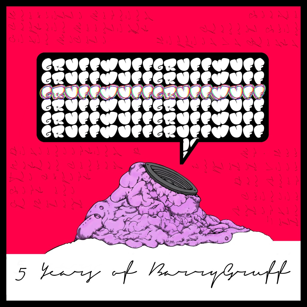 Celebrating 5 Years of BarryGruff w/ 'GRUFFWUFF': A 19 Track Compilation [Released March 19th]